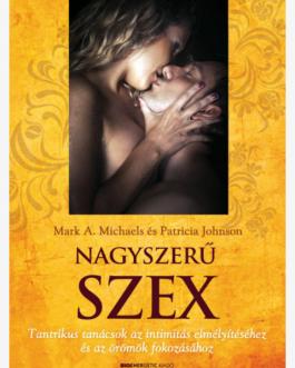 Nagyszerű Szex – Tantrikus tanácsok az intimitás elmélyítéséhez és az örömök fokozásához